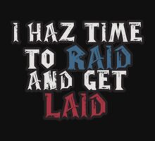 "MMORPG: ""I HAZ TIME TO RAID AND GET LAID!""  by pubicbear"