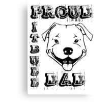 PROUD PIT BULL DAD Canvas Print
