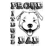 PROUD PIT BULL DAD Photographic Print