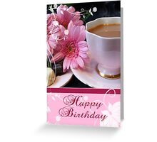 Tea And Flowers - Pink Birthday Card Greeting Card
