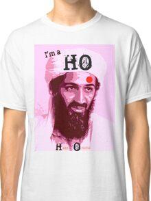 I'm a HO for Bin Laden! Classic T-Shirt