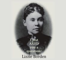 Lizzie Borden - never proven guilty but neither was O.J..... by AmericaROCKS