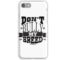 DON'T BULLY MY BREED 3 iPhone Case/Skin