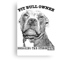 PIT BULL OWNER, BREAKING THE STEREOTYPE Canvas Print