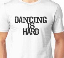 Dancing Is Hard Unisex T-Shirt
