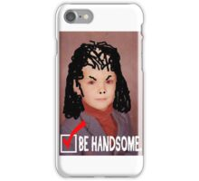 Humorous LIfe Advice - Be Handsome iPhone Case/Skin