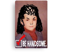 Humorous LIfe Advice - Be Handsome Canvas Print