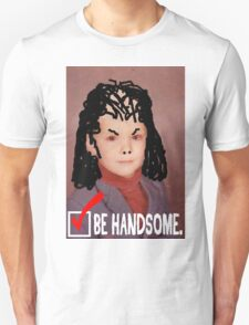 Humorous LIfe Advice - Be Handsome Unisex T-Shirt