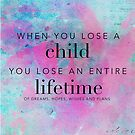 When you lose a child... by Franchesca Cox