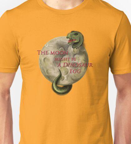 The Moon Might Be A Dinosaur Egg Unisex T-Shirt