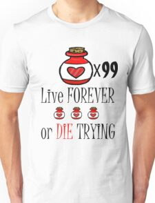 99 potions: live forever or die trying Unisex T-Shirt