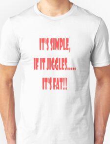It's Simple, If It Jiggles T-Shirt