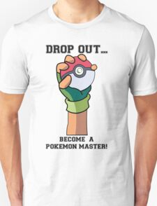 Drop Out...Become A Pokemon Master T-Shirt