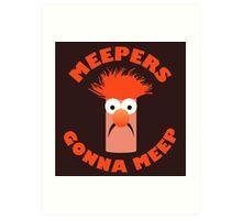 Meepers Gonna Meep Art Print