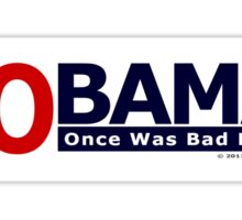 NOBAMA 2012 - Once Was Bad Enough T-shirt Sticker