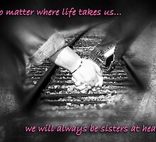 Best Friends - Girls Card - No matter where life takes us... we will always be sisters at heart. by Sanguine