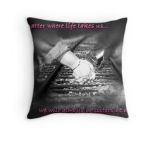 Best Friends - Girls Card - No matter where life takes us... we will always be sisters at heart. Throw Pillow