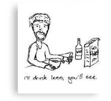 I'll drink less, you'll see Canvas Print