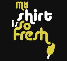 SoFresh Design - My shirt is SoFresh by SoFreshDesign