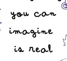 Everything you can imagine is real Sticker