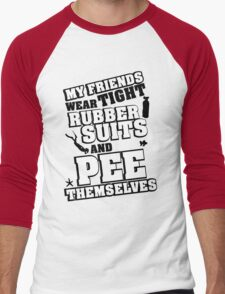 My friends wear tight rubber suits and pee themselves Men's Baseball ¾ T-Shirt