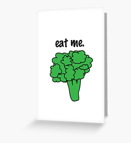 eat me. (broccoli) Greeting Card