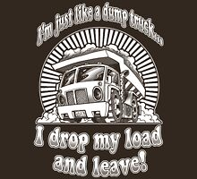 Just like a DUMP TRUCK! Unisex T-Shirt