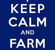 KEEP CALM and FARM ON by Cowabunga