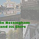 Nottingham and its shire features by KMorral