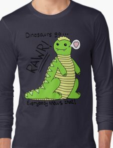 Dinosaurs Go Rawr! Long Sleeve T-Shirt