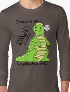 Dinosaurs Go Rawr! Long Sleeve T-Shirt