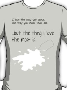 The Thing I Love The Most Is... T-Shirt