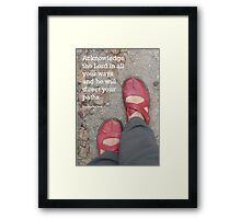 Walking in the right direction  Proverbs 3:6 Framed Print