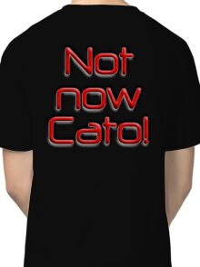 Not now, Cato! Cato Fong, Inspector Clouseau, Film, Burt Kwouk, Chinese manservant, Pink Panther Classic T-Shirt