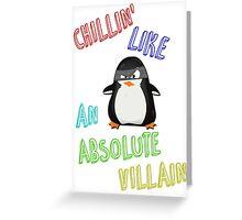 Chillin' Like An Absolute Villain Greeting Card