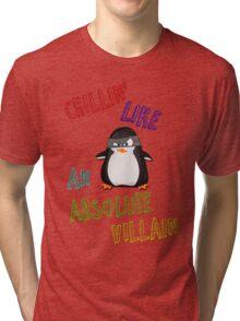 Chillin' Like An Absolute Villain Tri-blend T-Shirt