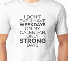 Only Strong Days Unisex T-Shirt