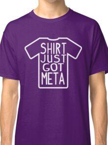 Shirt Just Got Meta Classic T-Shirt