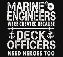 MARINE ENGINEERS WERE CREATED BECAUSE DECK OFFICERS NEED HEROES TOO by imgarry