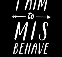 Aim To Misbehave | Black by meandthemoon