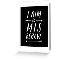 Aim To Misbehave | Black Greeting Card