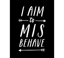 Aim To Misbehave | Black Photographic Print
