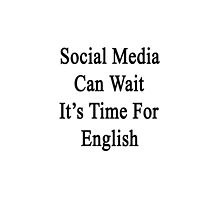 Social Media Can Wait It's Time For English  by supernova23