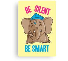 Be Silent - Be Smart Canvas Print