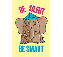 Be Silent - Be Smart Photographic Print