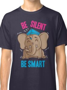 Be Silent - Be Smart Classic T-Shirt