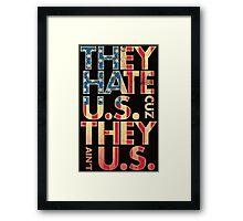They Hate U.S. Cuz They Ain't U.S. Framed Print