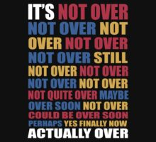 It's Not Over, Not Over, Not Over, Not Over, Still Not Over by jezkemp