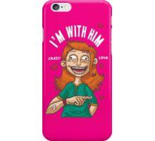 Im with Him iPhone Case/Skin