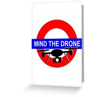Mind the Drone Greeting Card